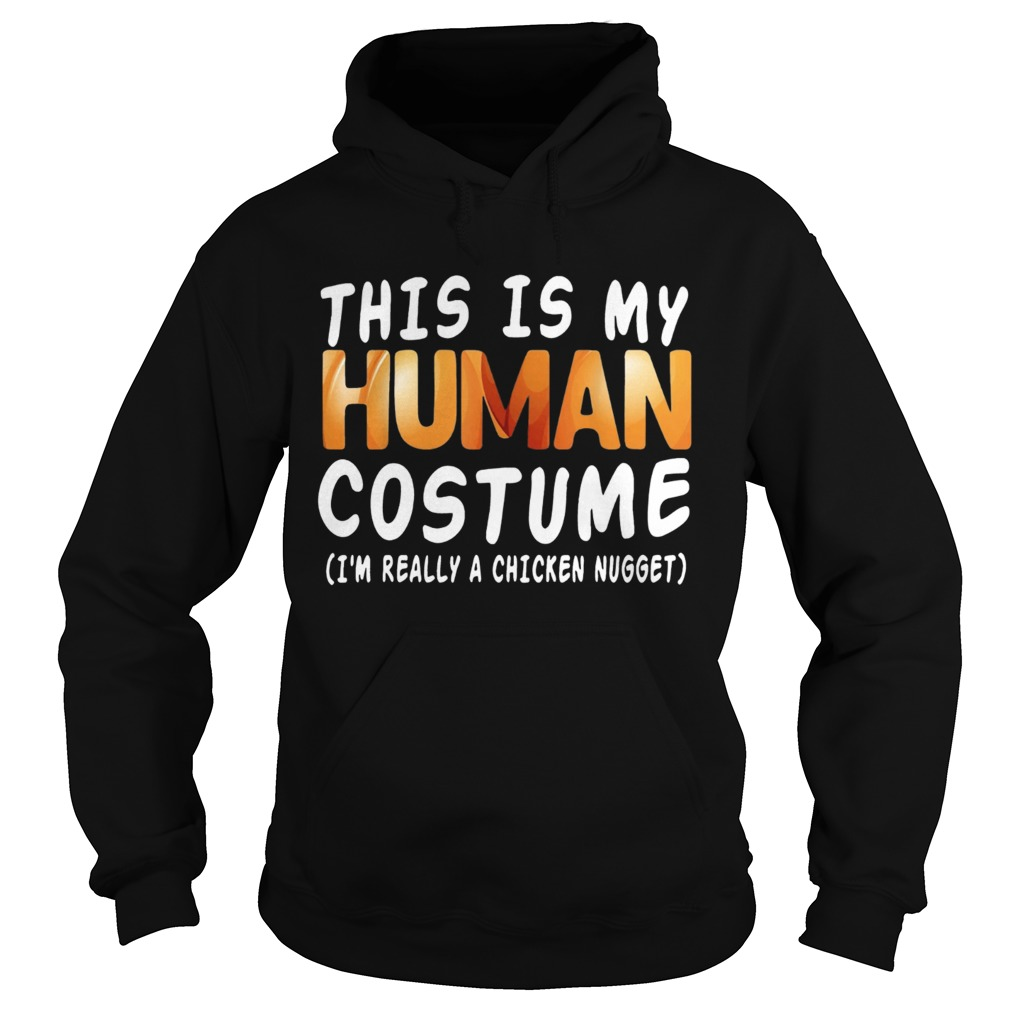 This Is My Human Costume Im Really A Chicken Nugget Halloween  Hoodie
