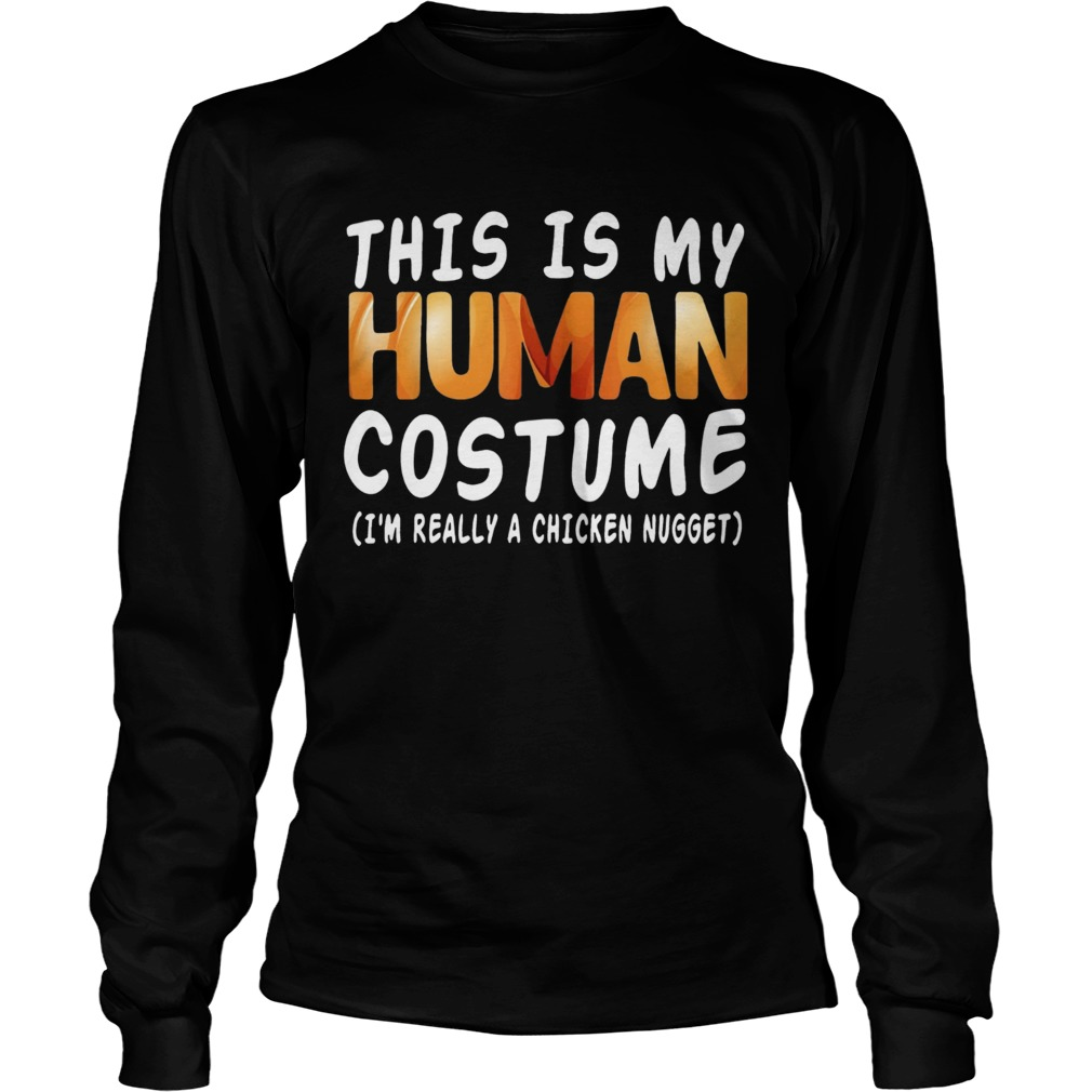 This Is My Human Costume Im Really A Chicken Nugget Halloween  LongSleeve