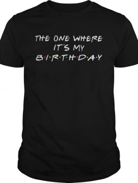 1569661510The one where it's my Birthday Friends TV show shirt