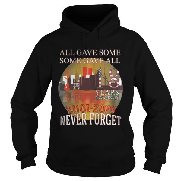911 Never Forget 18 Years Anniversary All Gave Some Shirt Hoodie
