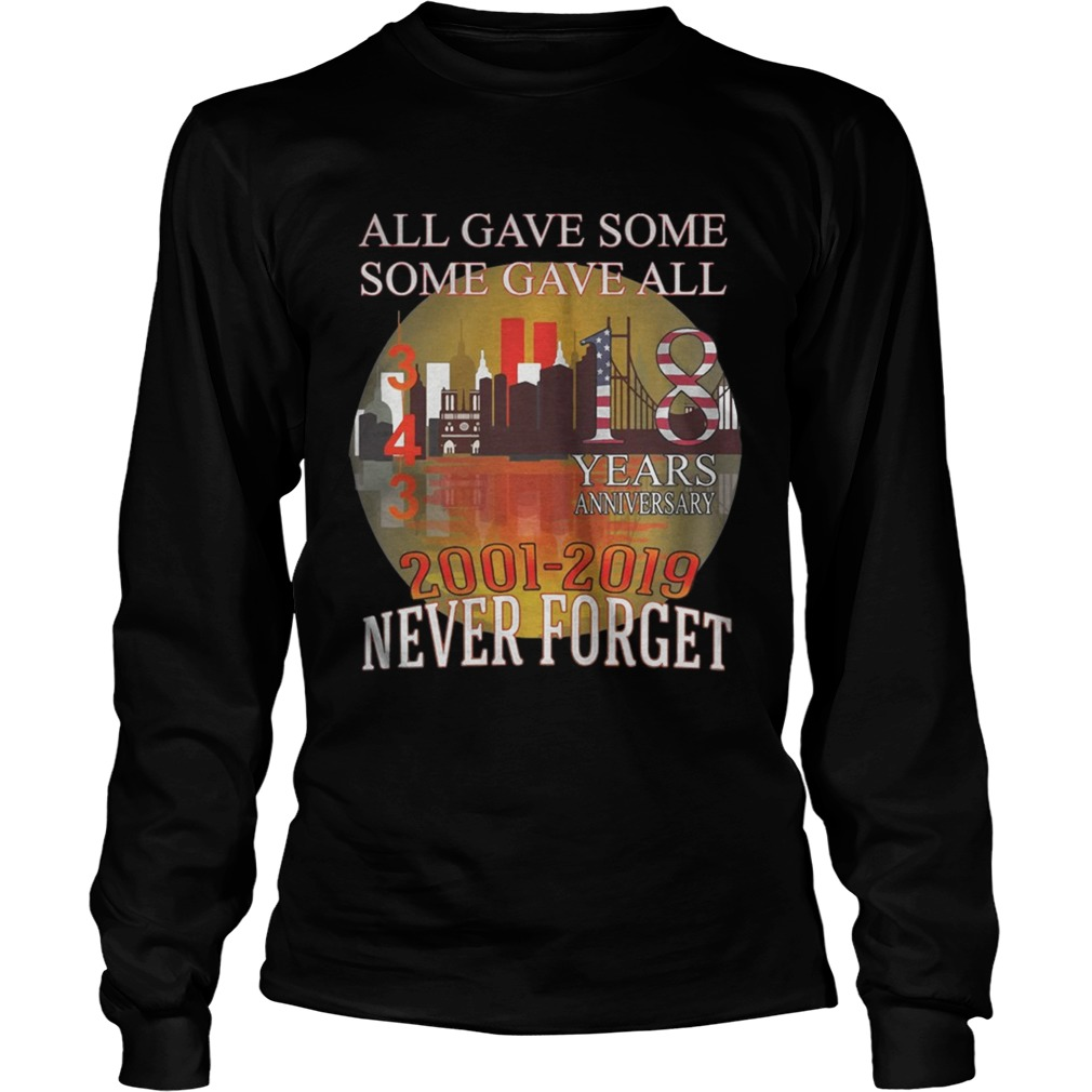 911 Never Forget 18 Years Anniversary All Gave Some Shirt LongSleeve
