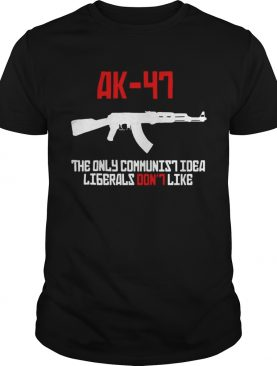 AK47 the only communist idea liberals dont like shirt