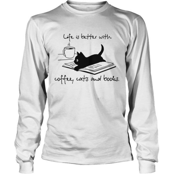 Cat life is better with coffee cats and books  LongSleeve