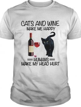 Cats and wine make me happy human make my head hurt shirt