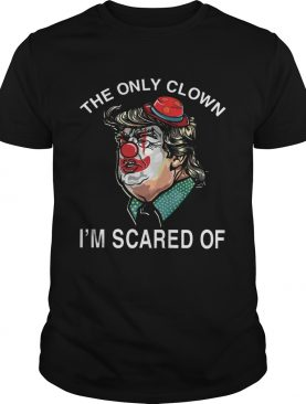 Donald Trump Pennywise the only clown Im scared of shirt
