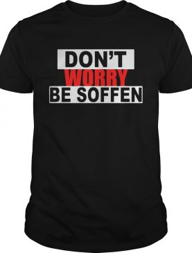 Dont worry be soffen shirt