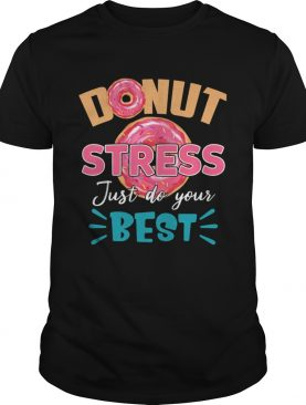 Donut Stress Just Do Your Best Funny Teacher Loves Donut Shirt
