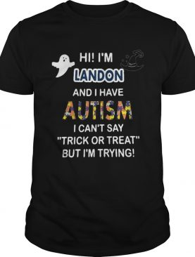 Hi im landon and i have autism i cant say trick or treat but im trying shirt