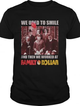 Horror characters we used to smile and then we worked at Family Dollar shirt