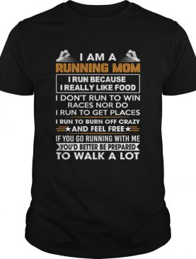 I Am A Running Mom Funny Burn Off Crazy And Feel Free Shirt