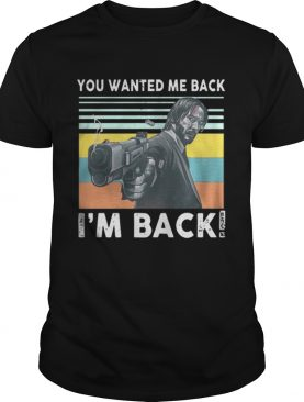 John Wick you wanted me back im back vintage shirt