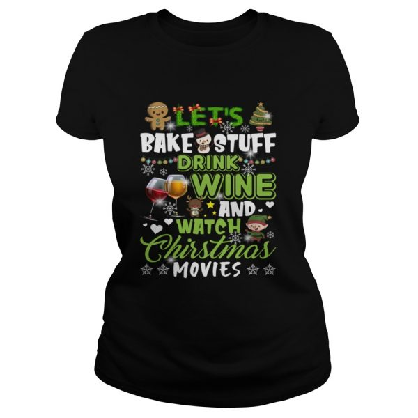 Lets Bake Stuff Drink Wine And Watch Christmas Movies Funny Shirt Classic Ladies