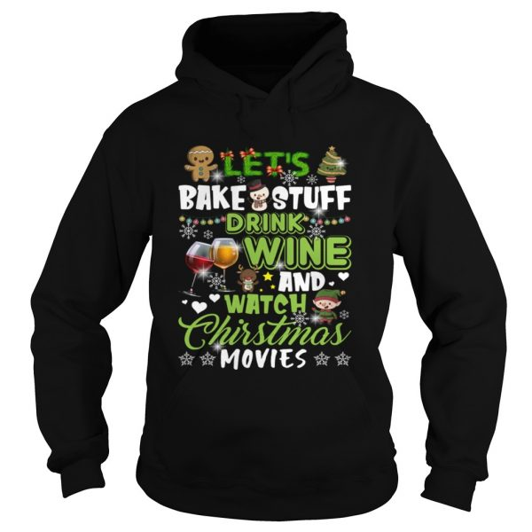 Lets Bake Stuff Drink Wine And Watch Christmas Movies Funny Shirt Hoodie