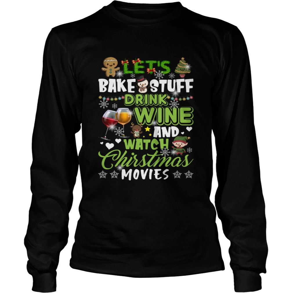 Lets Bake Stuff Drink Wine And Watch Christmas Movies Funny Shirt LongSleeve