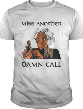 Madea Miss another damn call shirt