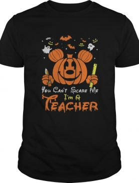 Mickey mouse you cant scare me Im a teacher Halloween shirt