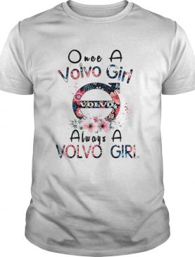 Once a Volvo girl always a Volvo girl shirt