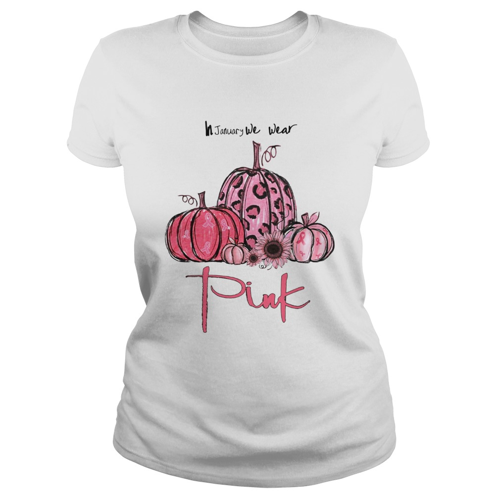 Pumpkin And Sunflower Breast Cancer Awareness In January We Wear Pink Shirt Classic Ladies