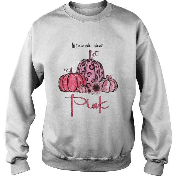 Pumpkin And Sunflower Breast Cancer Awareness In January We Wear Pink Shirt Sweatshirt