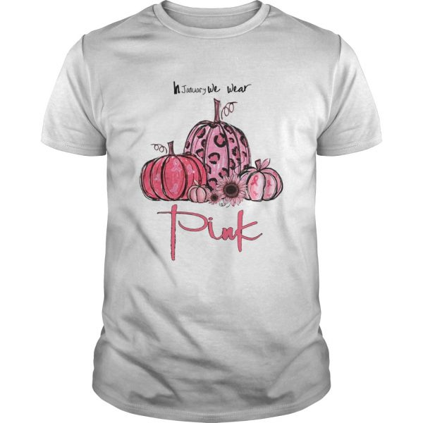 Pumpkin And Sunflower Breast Cancer Awareness In January We Wear Pink Shirt Unisex