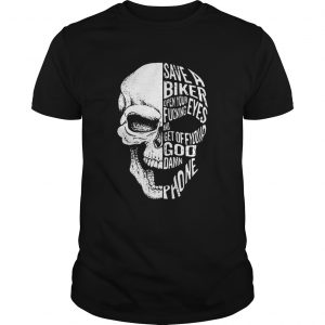 Skull save a biker open your eyes fucking and get off your Goddamn phone  Unisex