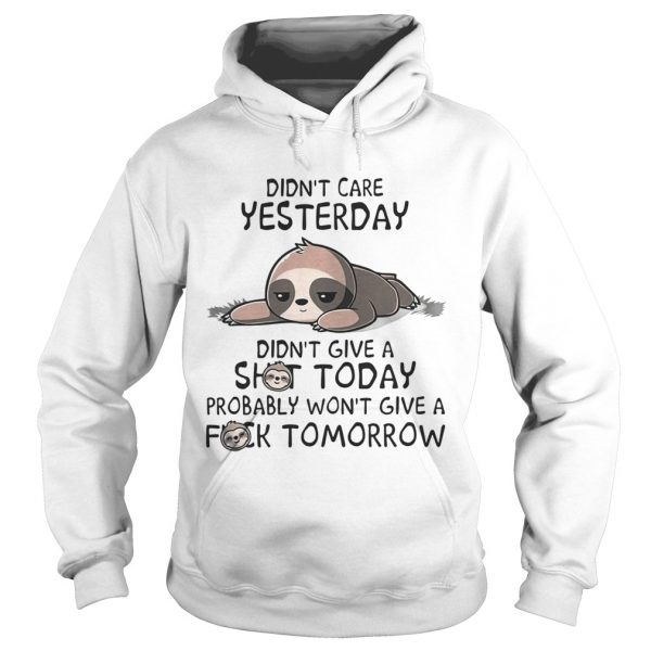 Sloth Didnt care yesterday dont give a shit today probably wont give a fuck tomorrow  Hoodie