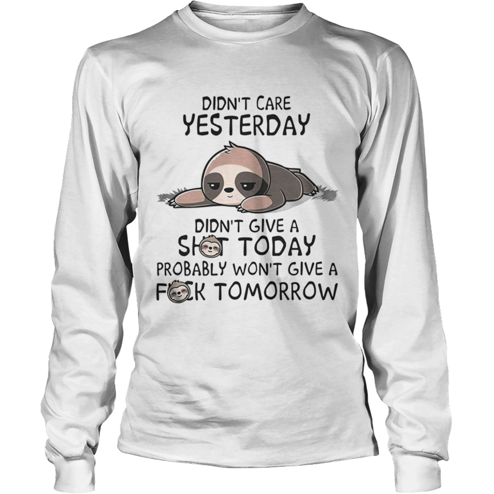 Sloth Didnt care yesterday dont give a shit today probably wont give a fuck tomorrow  LongSleeve