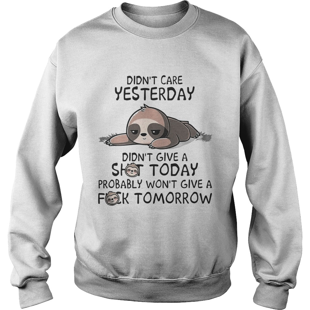 Sloth Didnt care yesterday dont give a shit today probably wont give a fuck tomorrow  Sweatshirt