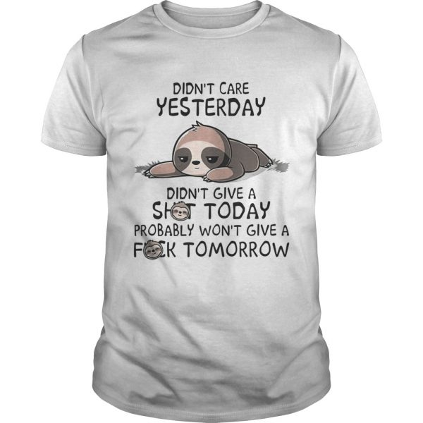 Sloth Didnt care yesterday dont give a shit today probably wont give a fuck tomorrow  Unisex