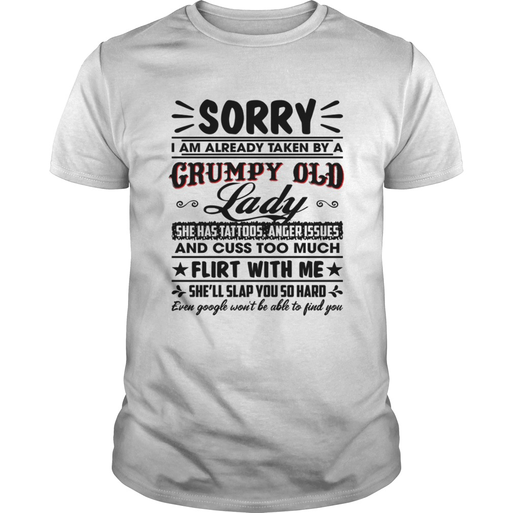Sorry I Am Already Taken By A Grumpy Old Lady She Has Tattoos Anger Issues  Funny Husband Shirt