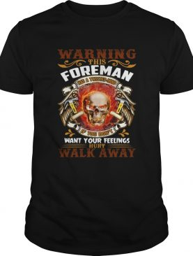 This Foreman Has A Twisted Mind If You Dont Want Your Feelings Hurt Walk Away Shirt
