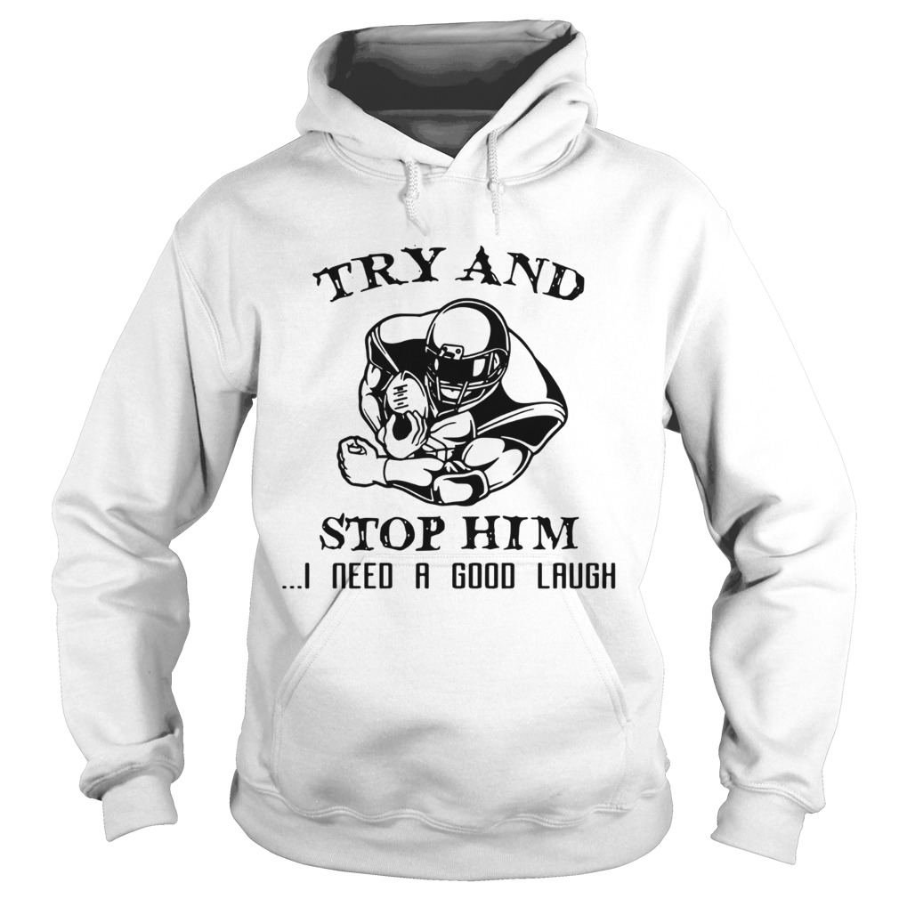 Try and Stop him I need a good laugh  Hoodie