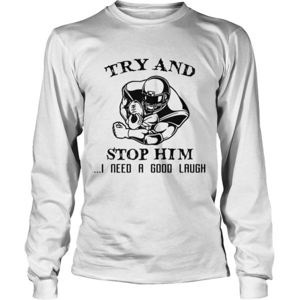 Try and Stop him I need a good laugh  LongSleeve