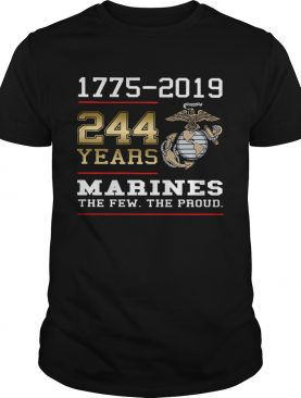 244 years Marines the few the proud 1775 2019 shirt