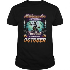 All women are created equal but only the best are born in october TShirt Unisex