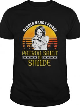Behold Nancy Pelosi Patron Saint of Shade shirt