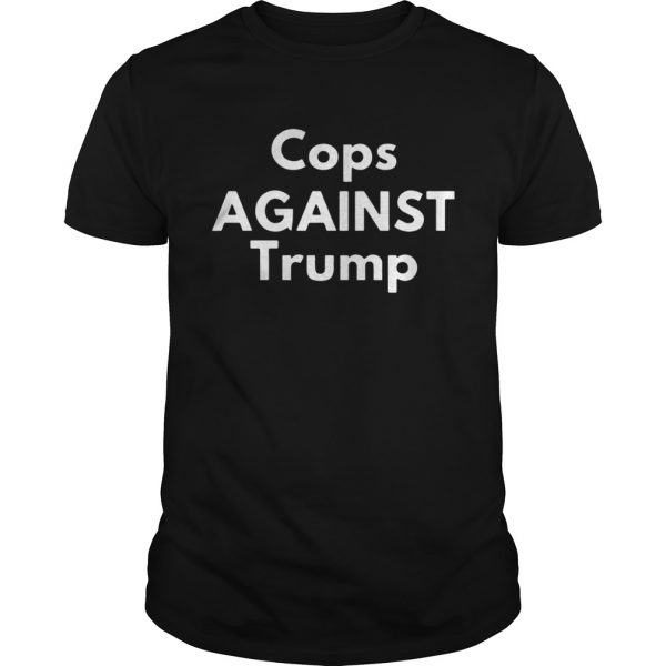 Cops Against Trump Tee Shirt Unisex