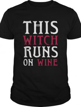 Funny Runs On Wine This Witch Runs On Wineshirt