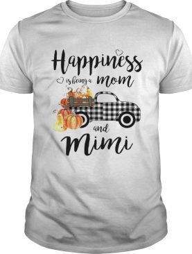 Happiness is being a mom and mimi Tshirt
