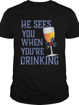 He Sees You When Your Drinking Christmas Wine Shirt