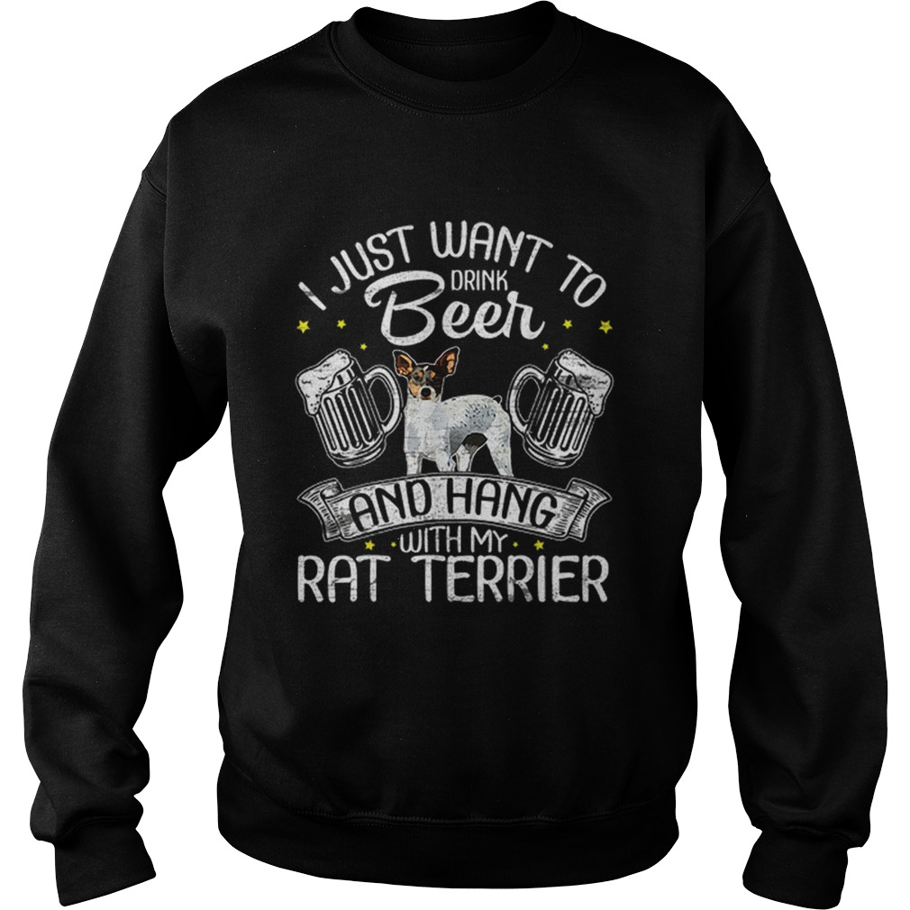 Hot I Just Want To Drink Beer And Hang With My Rat Terrier  Sweatshirt