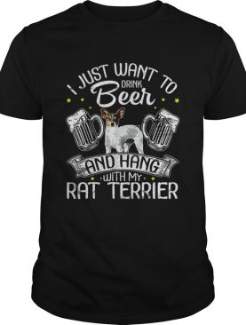 Hot I Just Want To Drink Beer And Hang With My Rat Terrier shirt