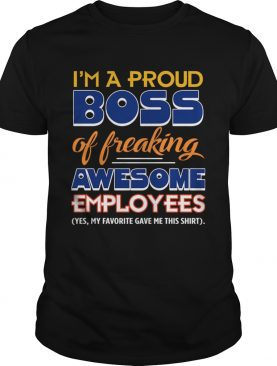 I Am A ProudBoss Of Freaking Awesome Employees TShirt