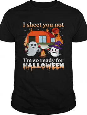I Sheet You Not Im So Ready For Halloween TShirt