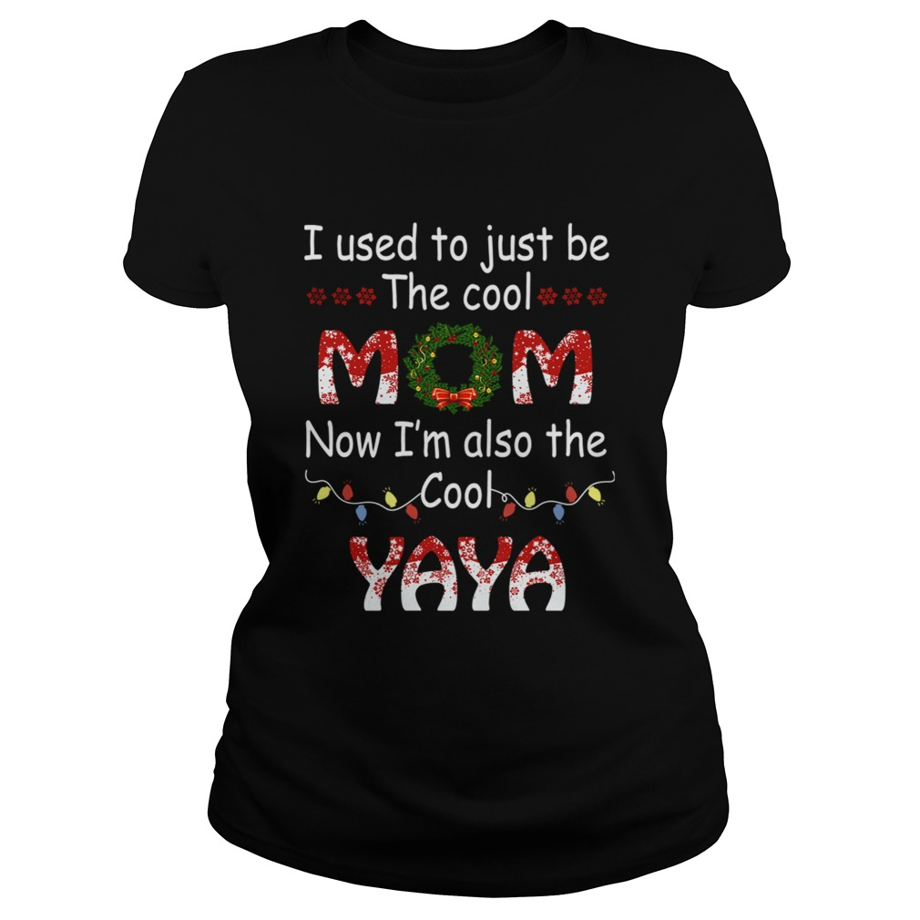 I Used To Just Be The Cool Mom Now Im Also The Cool Yaya TShirt Classic Ladies