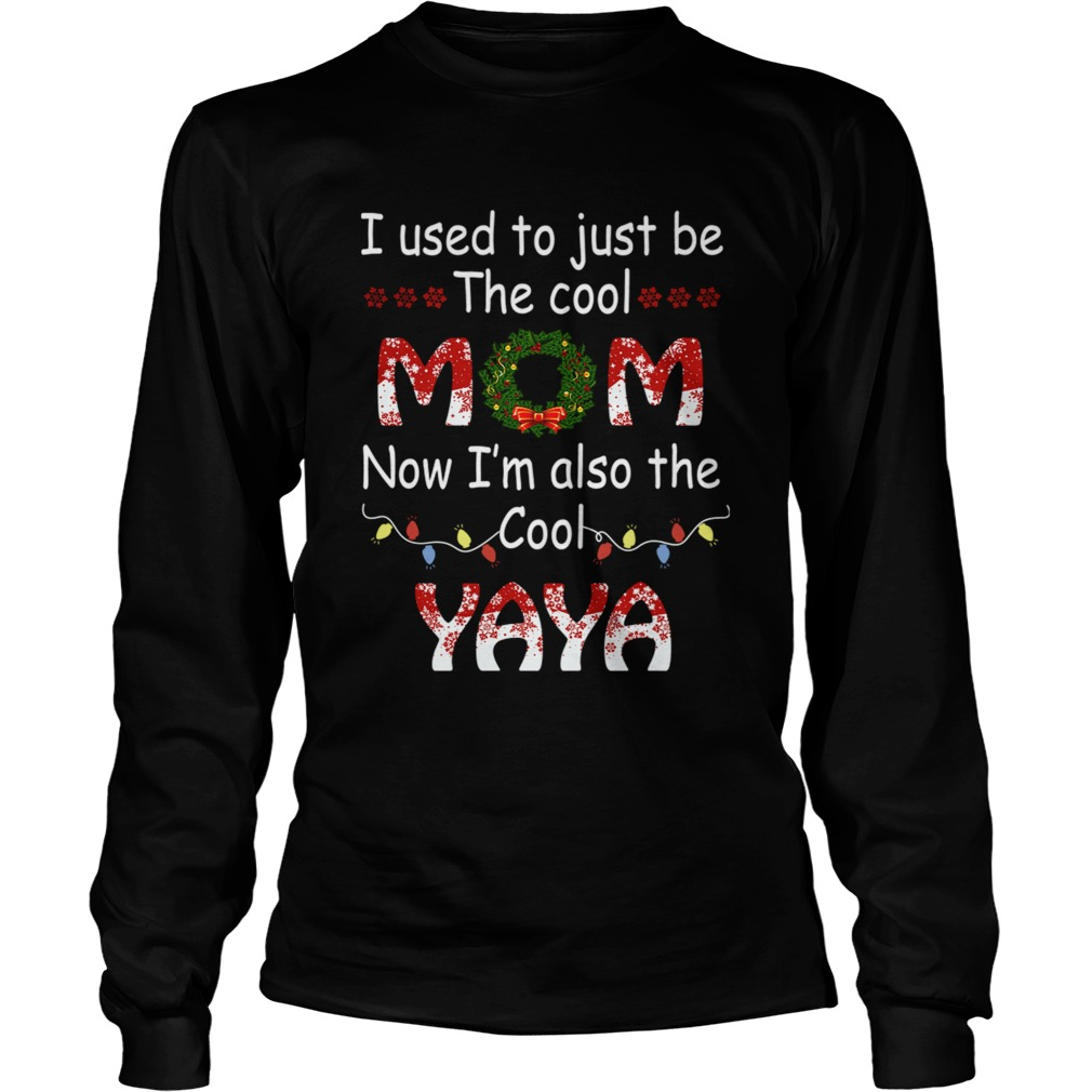 I Used To Just Be The Cool Mom Now Im Also The Cool Yaya TShirt LongSleeve
