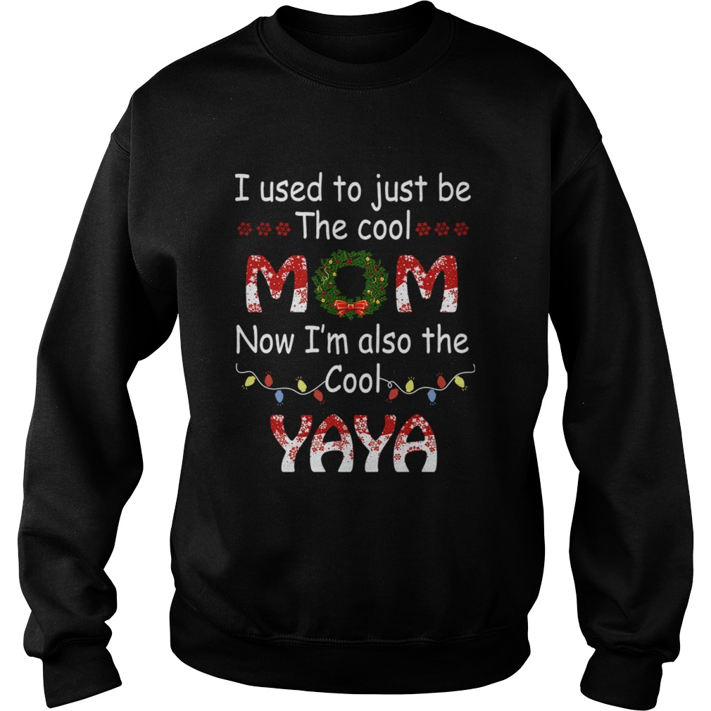 I Used To Just Be The Cool Mom Now Im Also The Cool Yaya TShirt Sweatshirt