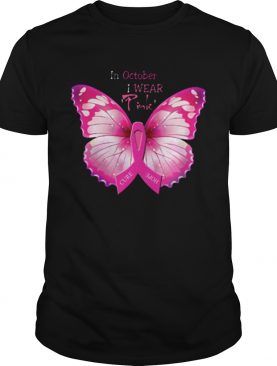 In October I Wear Pink Breast Cancer Awareness Butterfly shirt