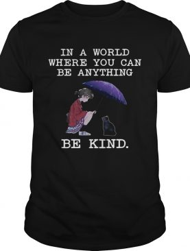 In a world where you can be anything be kind cat lover Tshirt