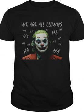 Joker Movie We Are All Clowns Joaquin Phoenix Original TShirt